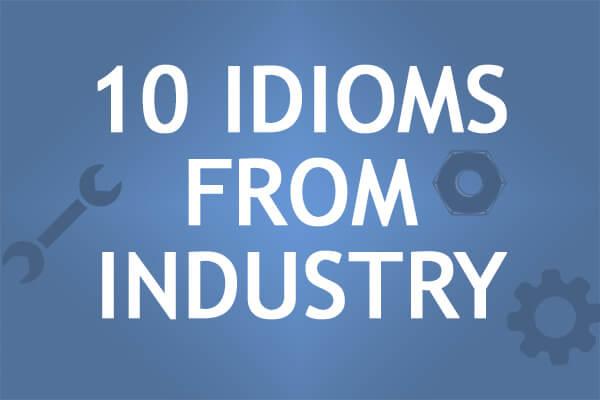 10 IDIOMS FROM INDUSTRY — Курсы английского по Skype с